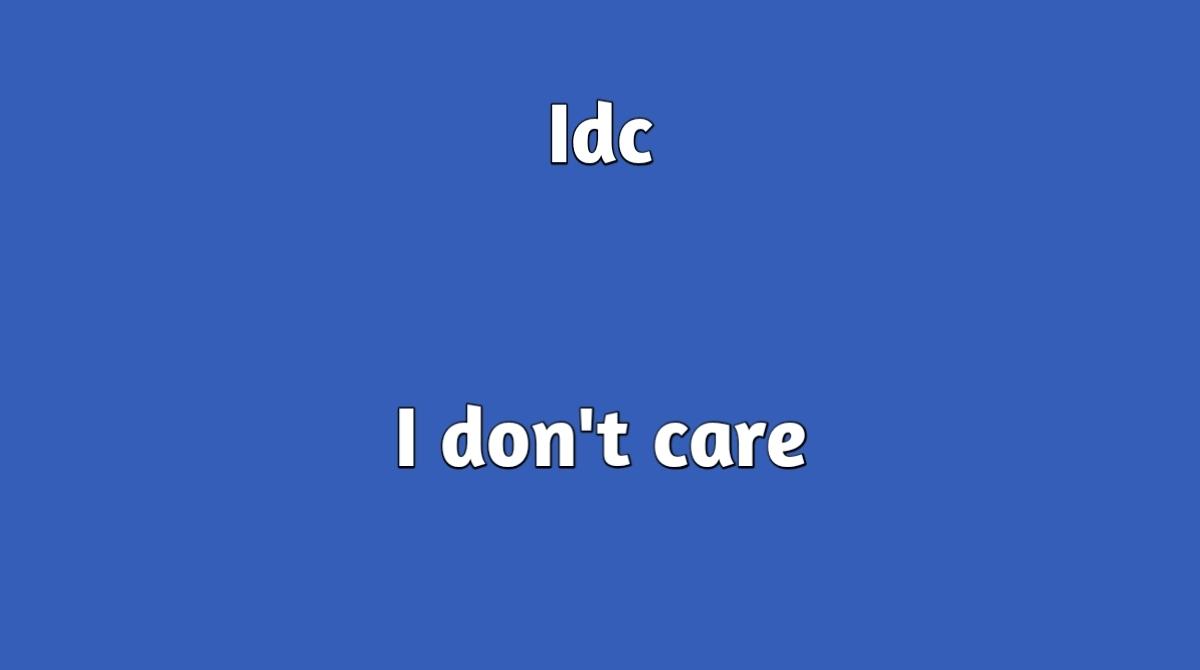 idc full form - I don't care