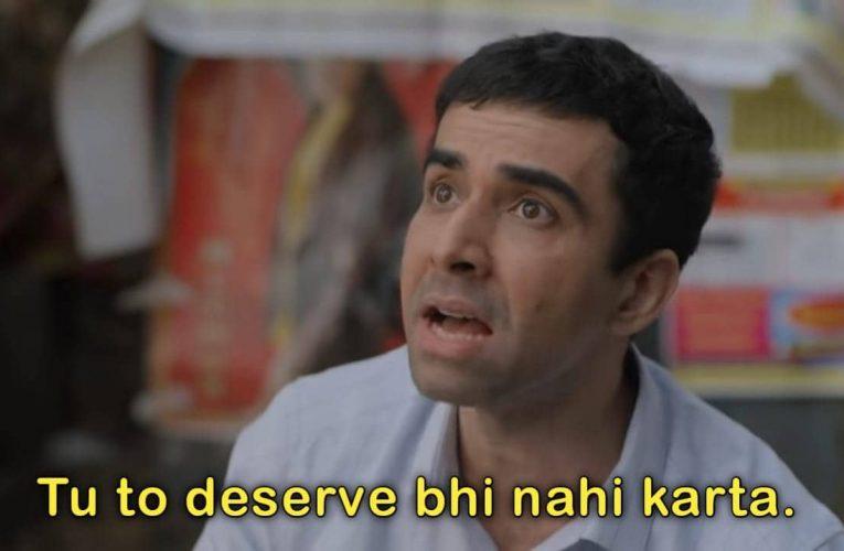 Tu to Deserve Bhi Nahi Karta Video Meme – Aspirants