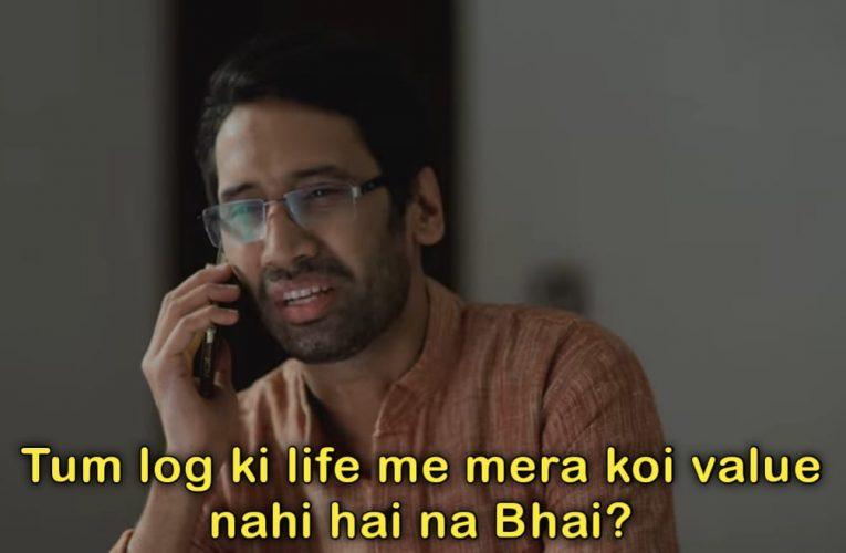 Tum Log ki Life me Mera koi Value Nahi hai na Bhai Video meme – TVF Aspirants